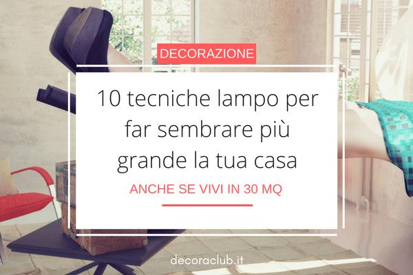 10 tecniche lampo per far sembrare più grande la tua casa, senza ristrutturarla né sostituire gli arredi (anche se vivi in 30 mq).