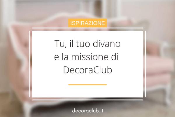 Tu, il tuo divano e la missione di DecoraClub